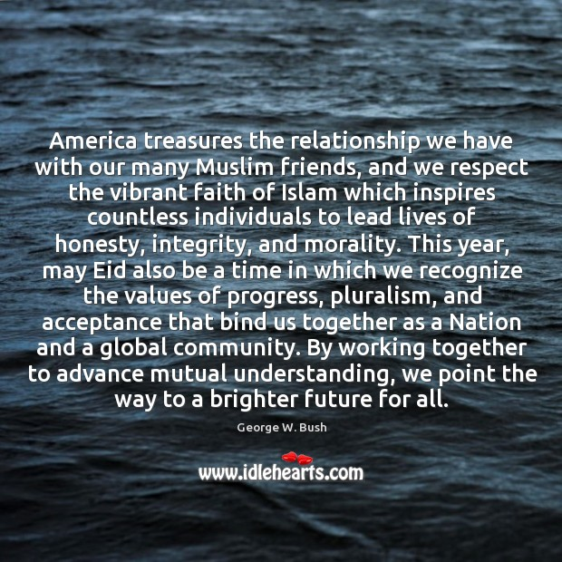 Image, America treasures the relationship we have with our many Muslim friends, and