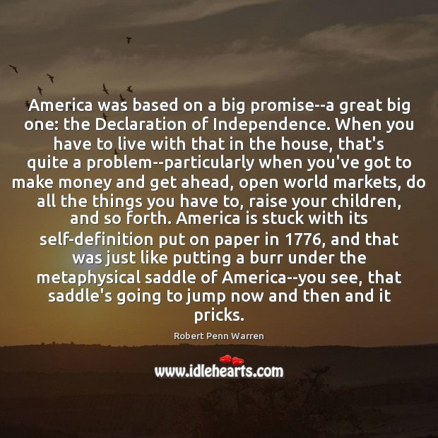 America was based on a big promise–a great big one: the Declaration Robert Penn Warren Picture Quote