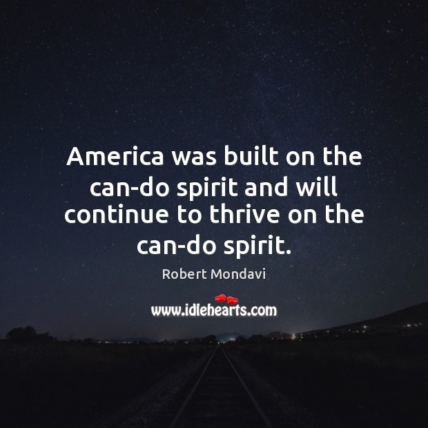 America was built on the can-do spirit and will continue to thrive on the can-do spirit. Image