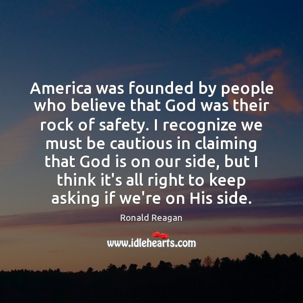 America was founded by people who believe that God was their rock Ronald Reagan Picture Quote
