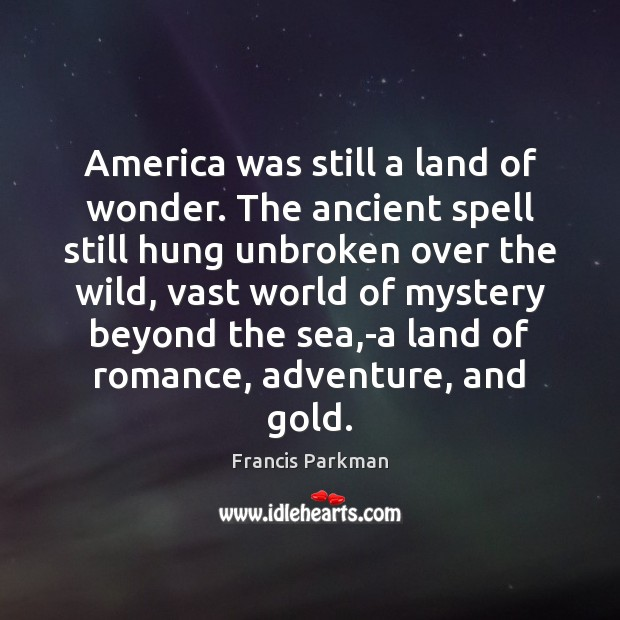 America was still a land of wonder. The ancient spell still hung Image