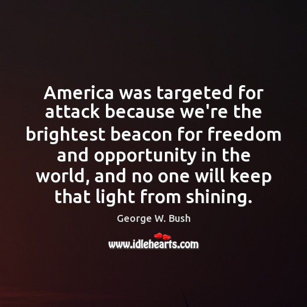 Image, America was targeted for attack because we're the brightest beacon for freedom
