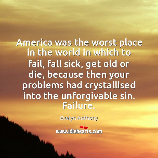 Image, America was the worst place in the world in which to fail,