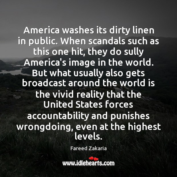 America washes its dirty linen in public. When scandals such as this Fareed Zakaria Picture Quote