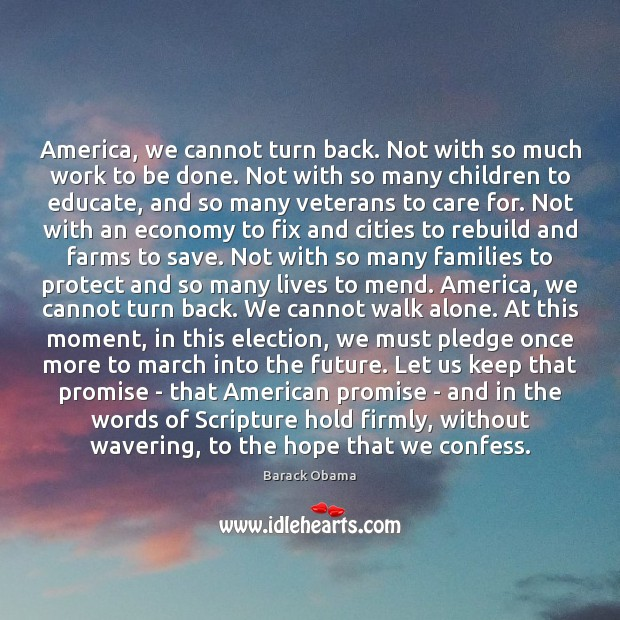 America, we cannot turn back. Not with so much work to be Image