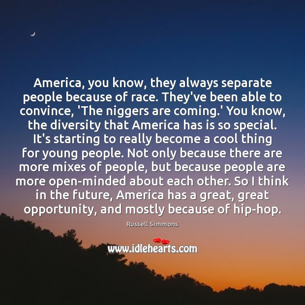 America, you know, they always separate people because of race. They've been Russell Simmons Picture Quote