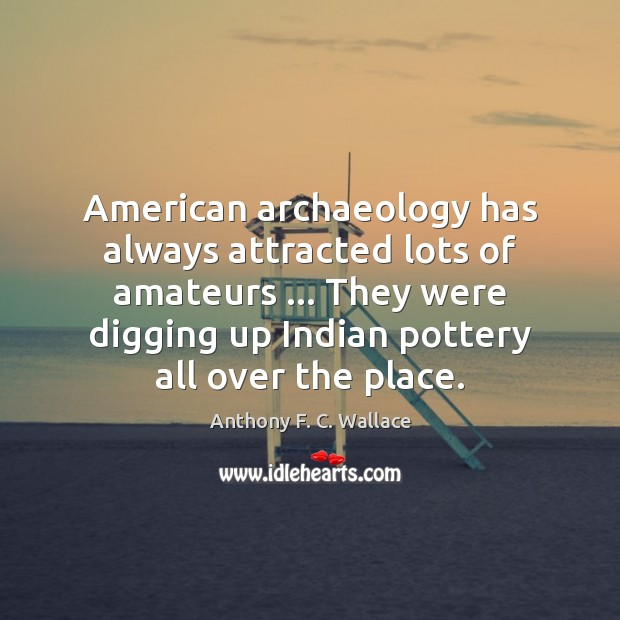 Image, American archaeology has always attracted lots of amateurs … They were digging up