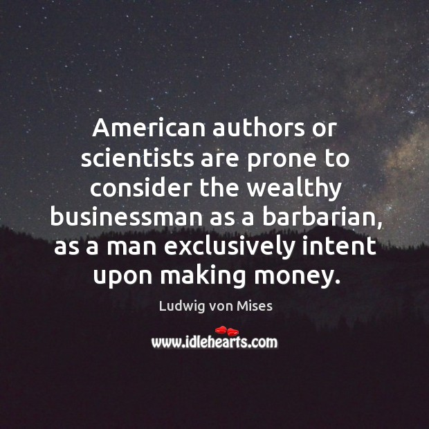 American authors or scientists are prone to consider the wealthy businessman as Image