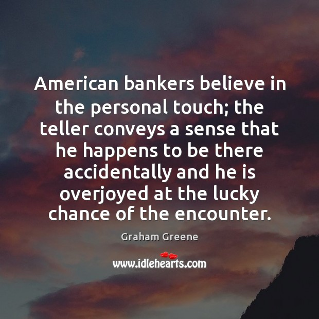 Image, American bankers believe in the personal touch; the teller conveys a sense