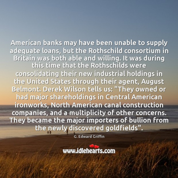 American banks may have been unable to supply adequate loans, but the G. Edward Griffin Picture Quote