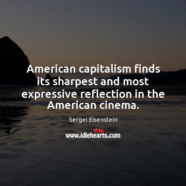 Image, American capitalism finds its sharpest and most expressive reflection in the American