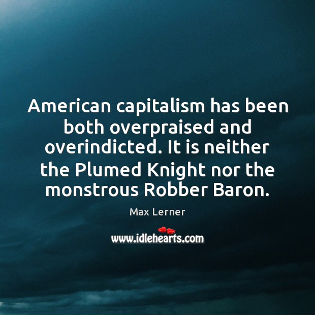 Image, American capitalism has been both overpraised and overindicted. It is neither the