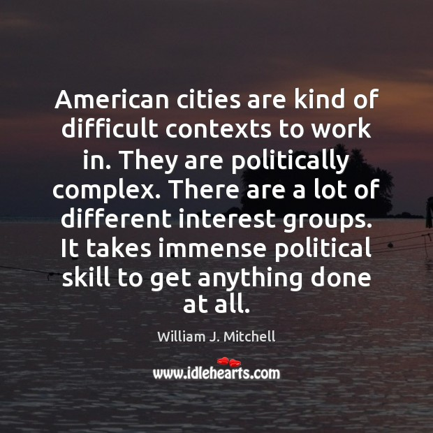 Image, American cities are kind of difficult contexts to work in. They are