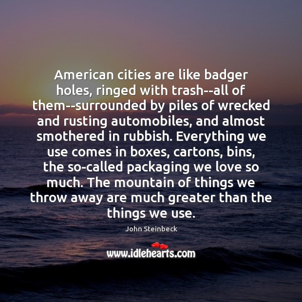 Image, American cities are like badger holes, ringed with trash–all of them–surrounded by