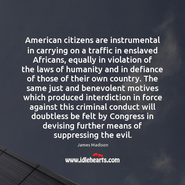 Image, American citizens are instrumental in carrying on a traffic in enslaved Africans,