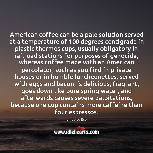 American coffee can be a pale solution served at a temperature of 100 Image
