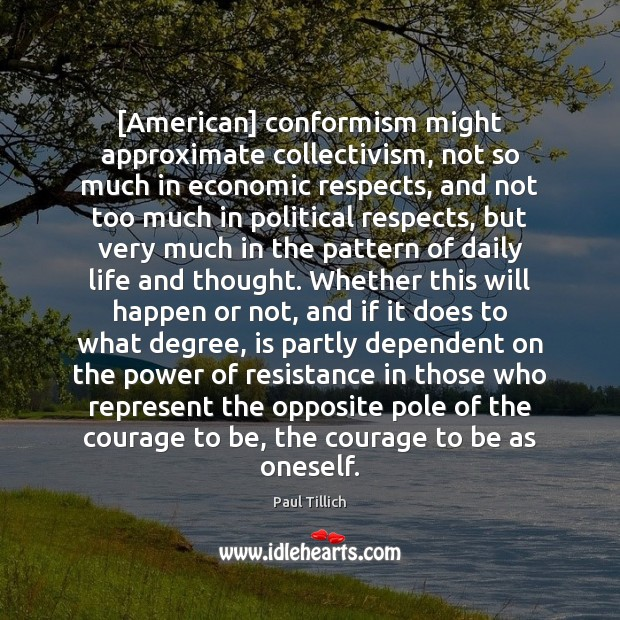 [American] conformism might approximate collectivism, not so much in economic respects, and Paul Tillich Picture Quote