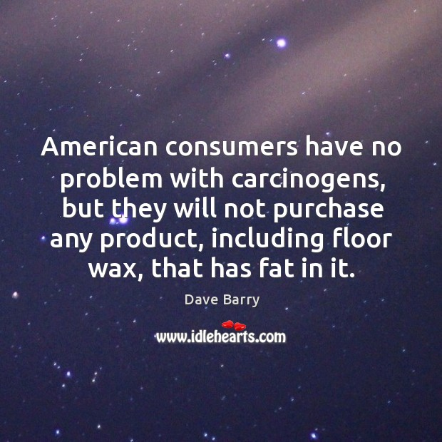 Image, American consumers have no problem with carcinogens
