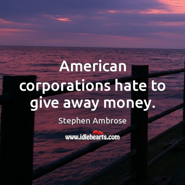 Image, American corporations hate to give away money.