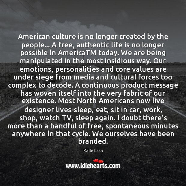 Image, American culture is no longer created by the people… A free, authentic