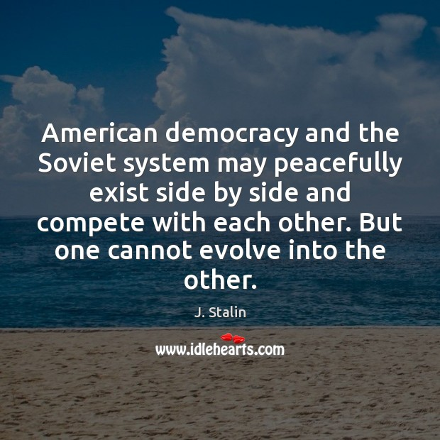 American democracy and the Soviet system may peacefully exist side by side Image