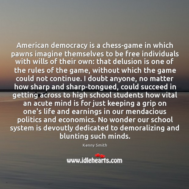 Image, American democracy is a chess-game in which pawns imagine themselves to be