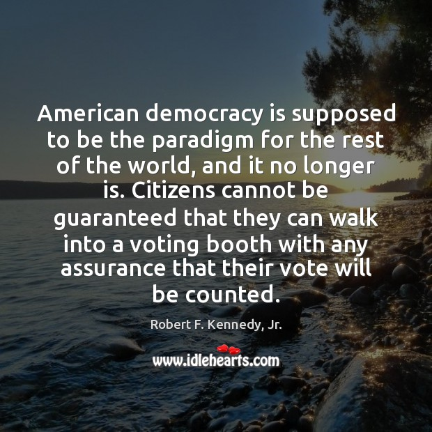 American democracy is supposed to be the paradigm for the rest of Democracy Quotes Image