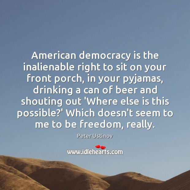 Image, American democracy is the inalienable right to sit on your front porch,