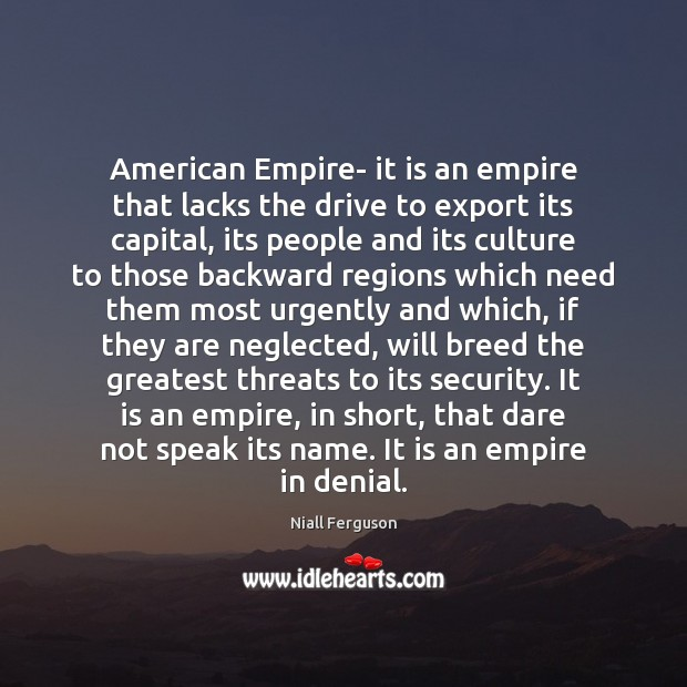Image, American Empire- it is an empire that lacks the drive to export