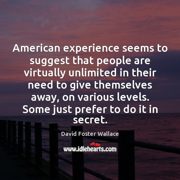 Image, American experience seems to suggest that people are virtually unlimited in their