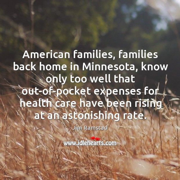 American families, families back home in minnesota, know only too well that Jim Ramstad Picture Quote