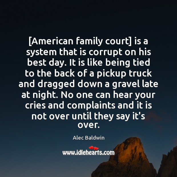 Image, [American family court] is a system that is corrupt on his best