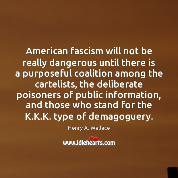 American fascism will not be really dangerous until there is a purposeful Image