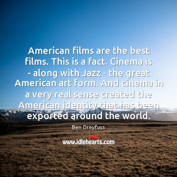 Image, American films are the best films. This is a fact. Cinema is