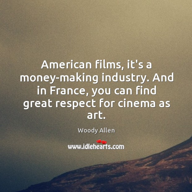 Image, American films, it's a money-making industry. And in France, you can find
