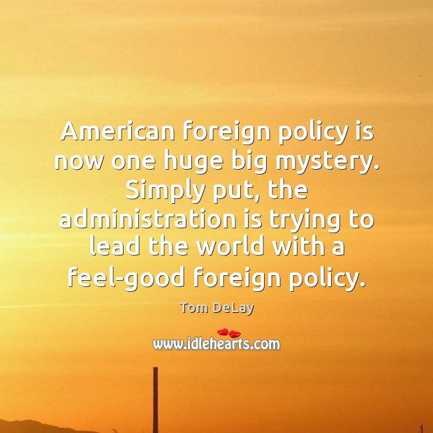Image, American foreign policy is now one huge big mystery. Simply put, the