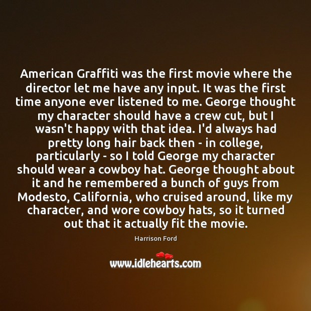 Image, American Graffiti was the first movie where the director let me have