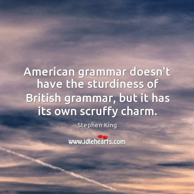 American grammar doesn't have the sturdiness of British grammar, but it has Image