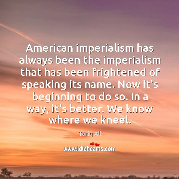 Image, American imperialism has always been the imperialism that has been frightened of