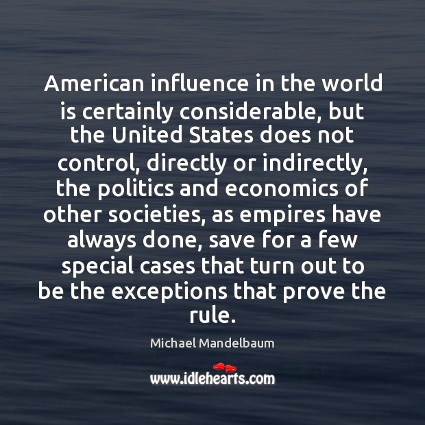 Image, American influence in the world is certainly considerable, but the United States