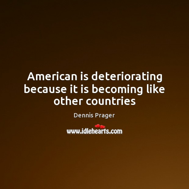 American is deteriorating because it is becoming like other countries Image