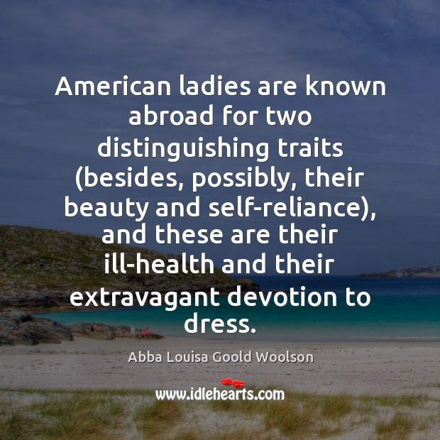 Image, American ladies are known abroad for two distinguishing traits (besides, possibly, their