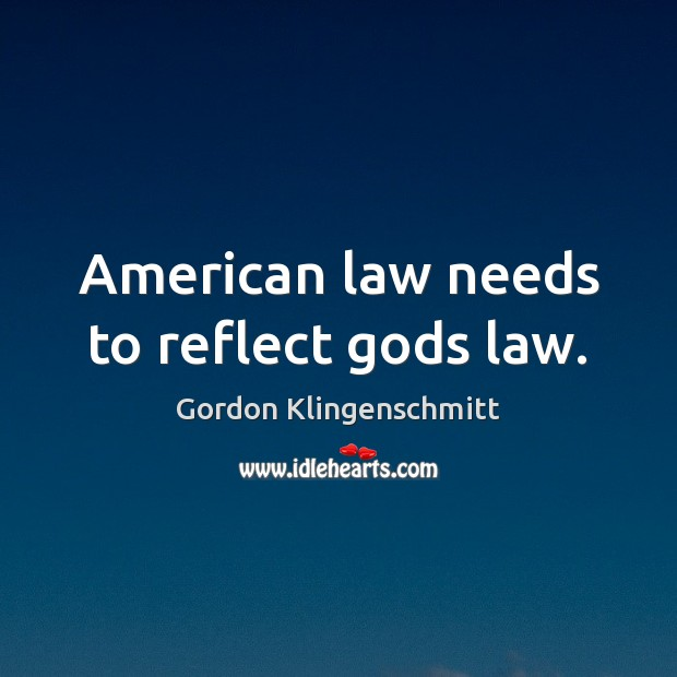 Image, American law needs to reflect gods law.