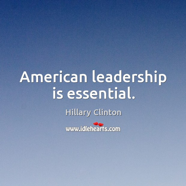 Image about American leadership is essential.