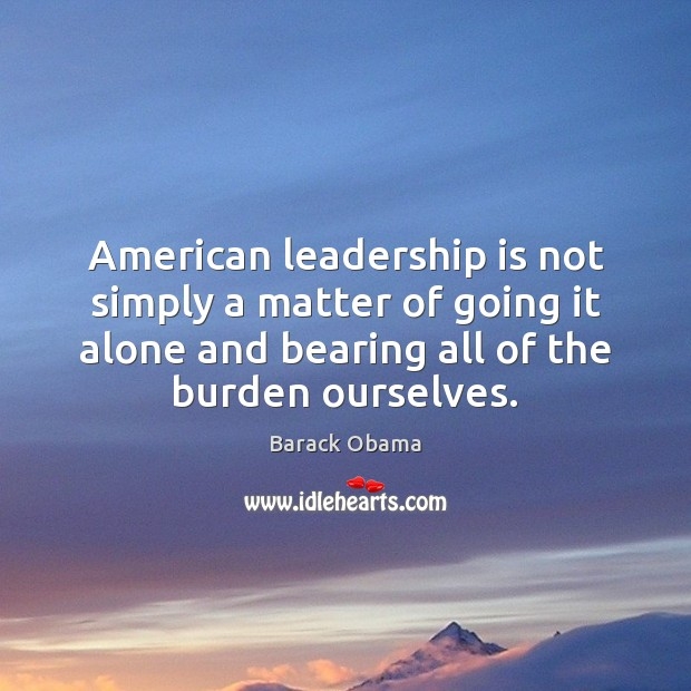 Image, American leadership is not simply a matter of going it alone and