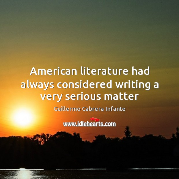 Image, American literature had always considered writing a very serious matter