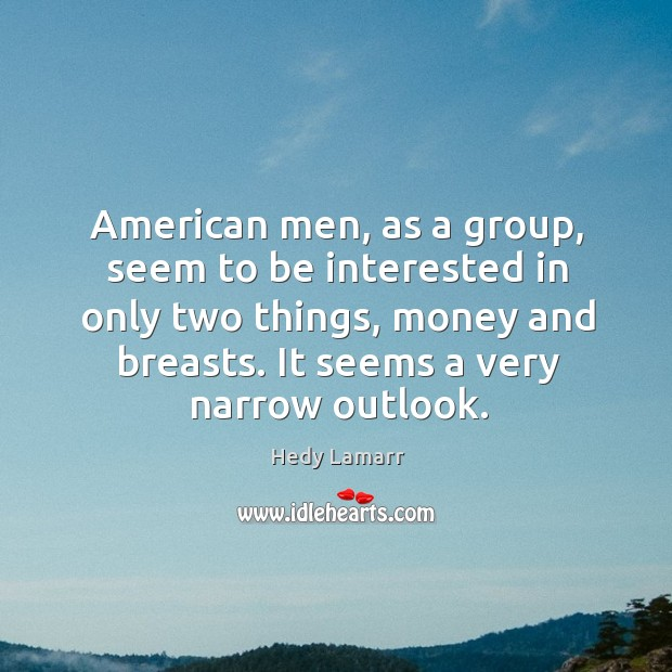 American men, as a group, seem to be interested in only two things Image