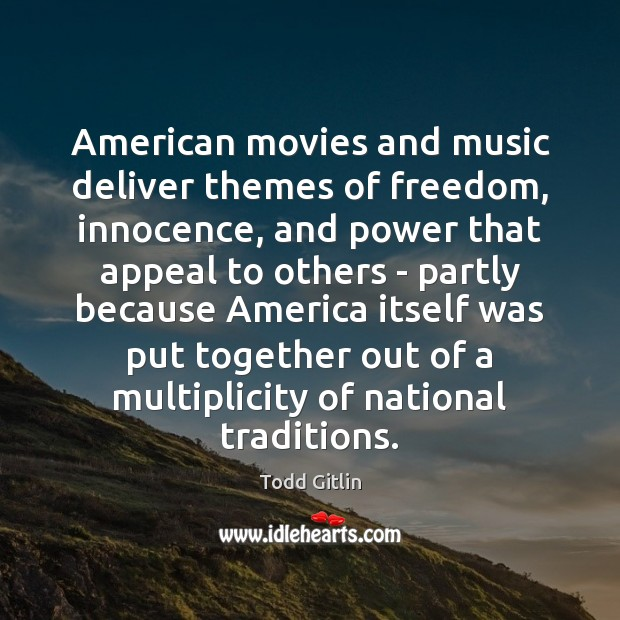 Image, American movies and music deliver themes of freedom, innocence, and power that