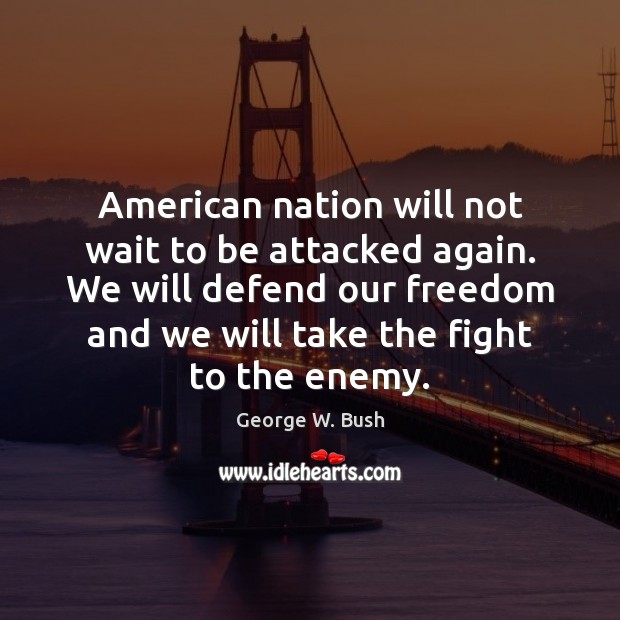 Image, American nation will not wait to be attacked again. We will defend