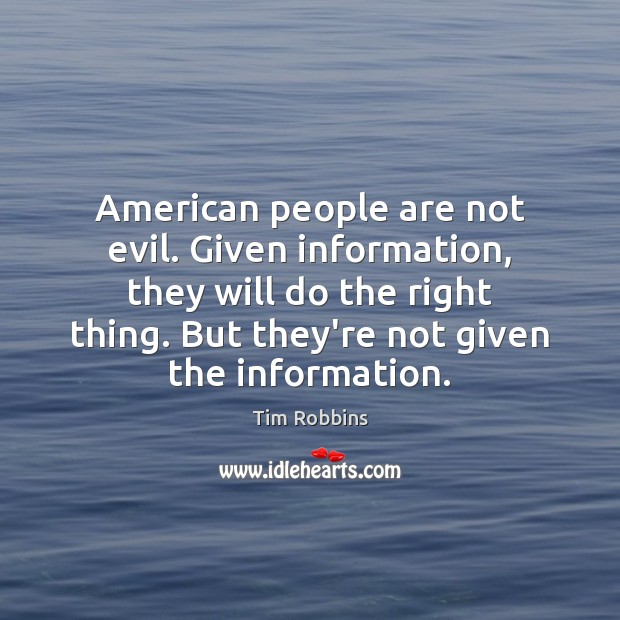 Image, American people are not evil. Given information, they will do the right